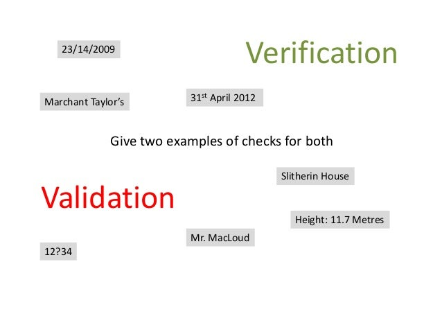 Validation Verification Give two examples of checks for both 23/14/2009 Mr. MacLoud 12?34 Marchant Taylor's Slitherin Hous...