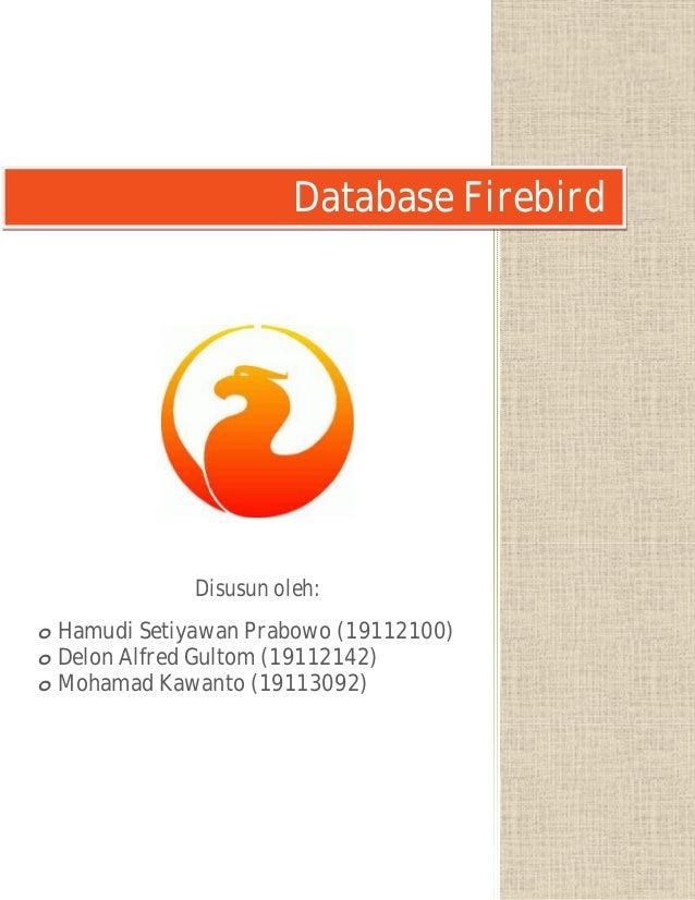 Database FirebirdDisusun oleh:o Hamudi Setiyawan Prabowo (19112100)o Delon Alfred Gultom (19112142)o Mohamad Kawanto (1911...
