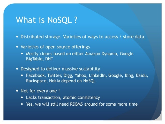 What is NoSQL ?  Distributed storage. Varieties of ways to access / store data.  Varieties of open source offerings  Mo...