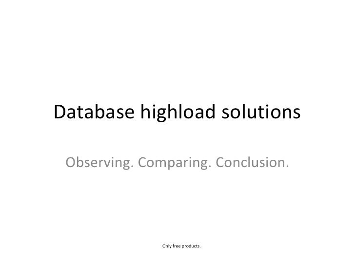 Database highload solutions<br />Observing. Comparing. Conclusion.<br />Only free products.<br />