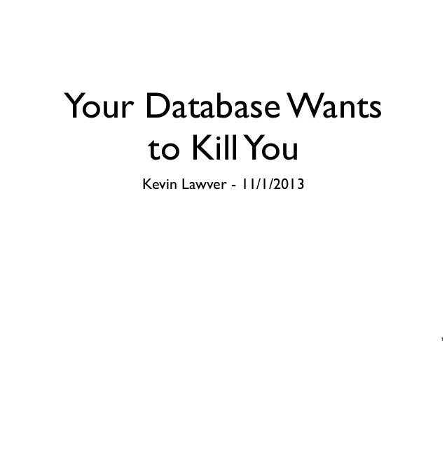 Your Database Wants to Kill You Kevin Lawver - 11/1/2013  1