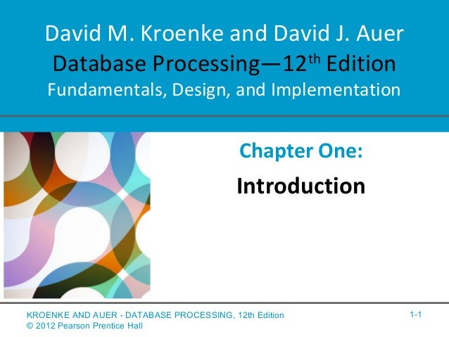 David M. Kroenke and David J. Auer Database Processing—12th Edition Fundamentals, Design, and Implementation Chapter One: ...