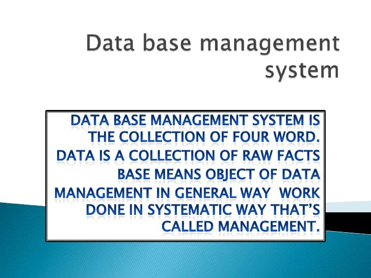 Data base management system <br />Data base management system is the collection of four word.<br />Data is a collection of...
