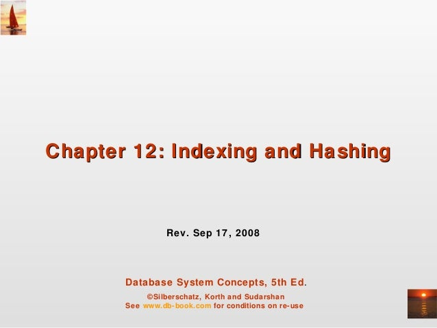 Chapter 12: Indexing and Hashing                 Rev. Sep 17, 2008       Database System Concepts, 5th Ed.            ©Sil...