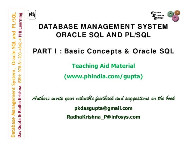 DATABASE MANAGEMENT SYSTEM ORACLE SQL AND PL/SQL PART I : Basic Concepts & Oracle SQL Teaching Aid Material (www.phindia.c...