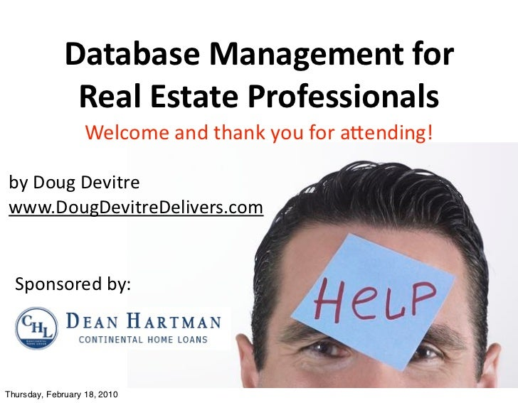 Database	   Management	   for	                   Real	   Estate	   Professionals                   Welcome	   and	   thank...