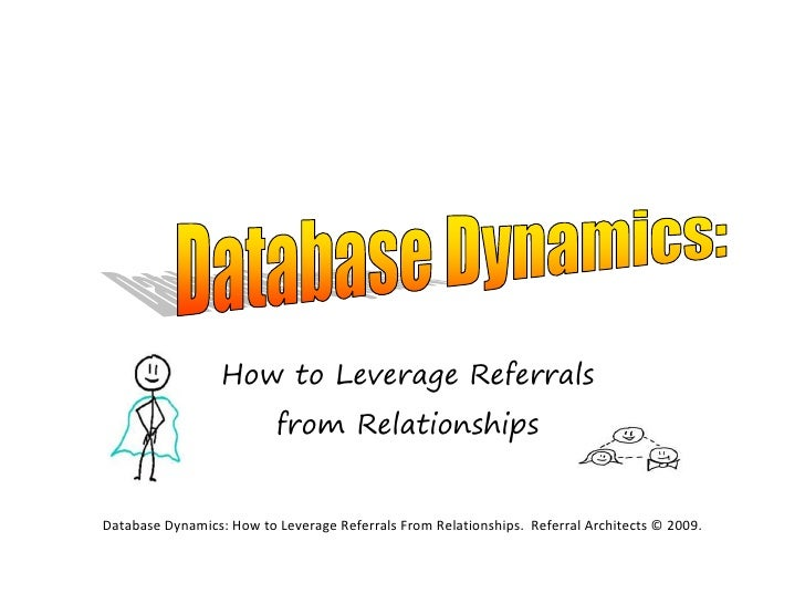 How to Leverage Referrals                           from Relationships   Database Dynamics: How to Leverage Referrals From...