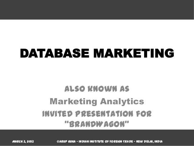 DATABASE MARKETING                      also known as                  Marketing Analytics                Invited presenta...