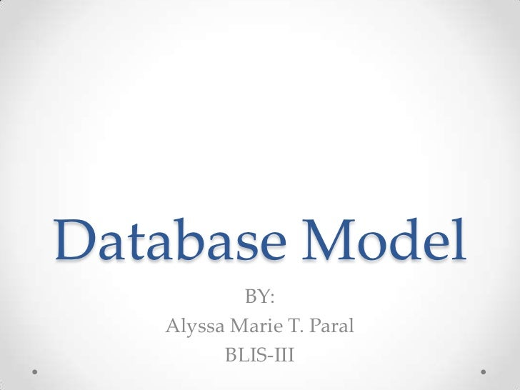 Database Model           BY:   Alyssa Marie T. Paral         BLIS-III