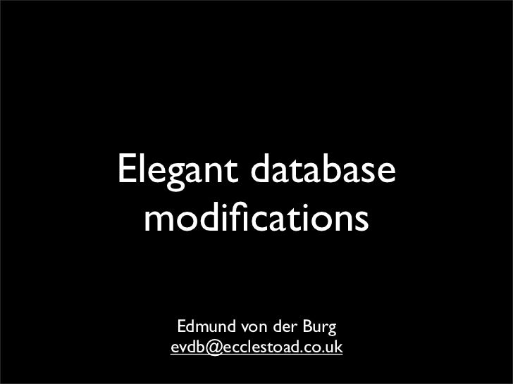 Elegant database   modifications      Edmund von der Burg    evdb@ecclestoad.co.uk