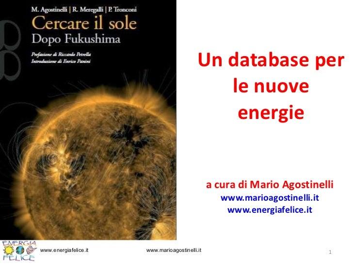 Un database per le nuove energie a cura di Mario Agostinelli  www.marioagostinelli.it   www.energiafelice.it