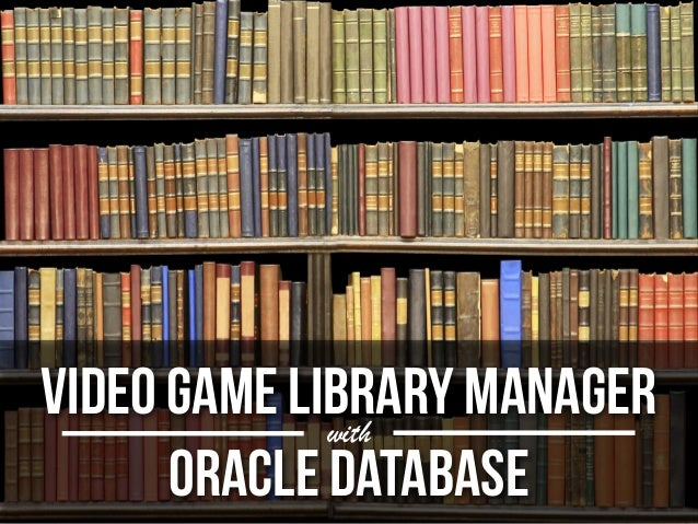 VIDEO GAME library MANAGER             with      Oracle database