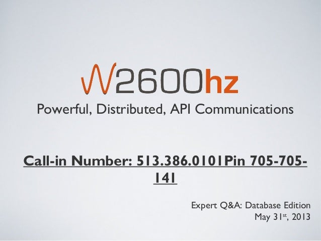 Powerful, Distributed, API CommunicationsCall-in Number: 513.386.0101Pin 705-705-141Expert Q&A: Database EditionMay 31st, ...