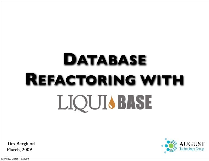 DATABASE                   REFACTORING WITH       Tim Berglund     March, 2009 Monday, March 16, 2009