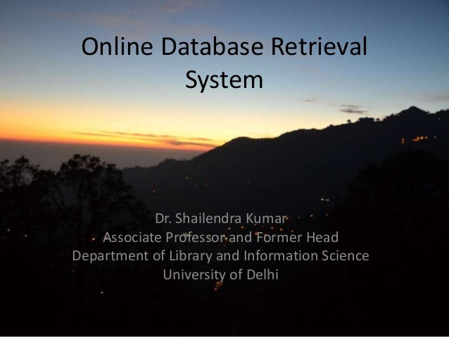Online Database RetrievalSystemDr. Shailendra KumarAssociate Professor and Former HeadDepartment of Library and Informatio...