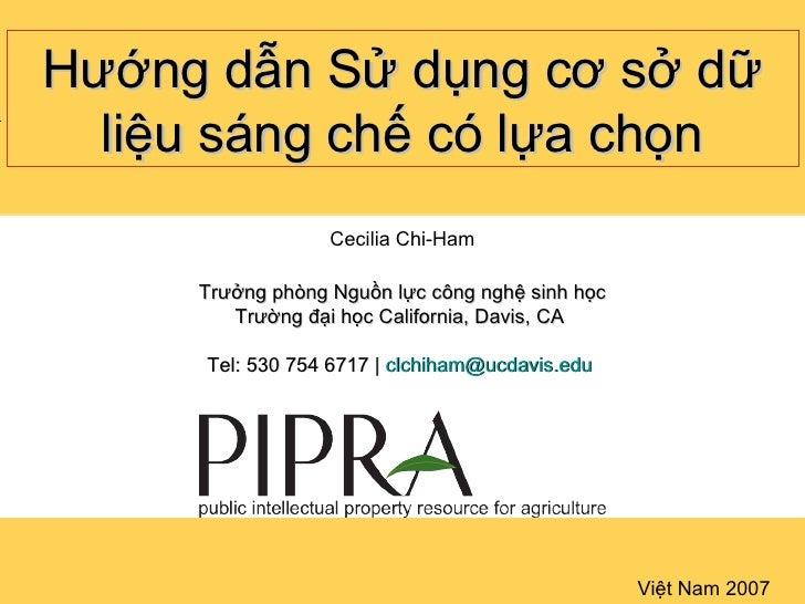 Việt Nam 2007 Hướng dẫn Sử dụng cơ sở dữ liệu sáng chế có lựa chọn Cecilia Chi-Ham Trưởng phòng Nguồn lực công nghệ sinh h...