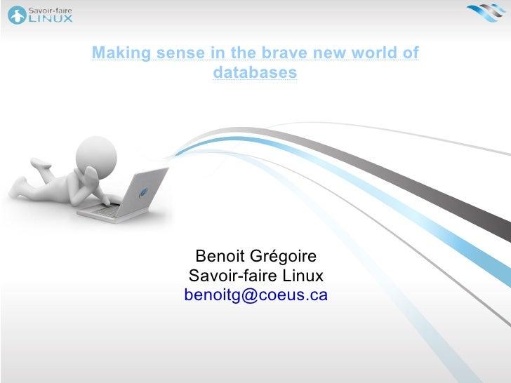 Making sense in the brave new world of databases Benoit Grégoire Savoir-faire Linux [email_address]