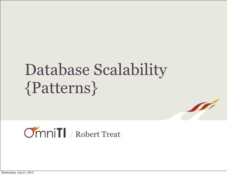Database Scalability                  {Patterns}                             / Robert Treat    Wednesday, July 21, 2010