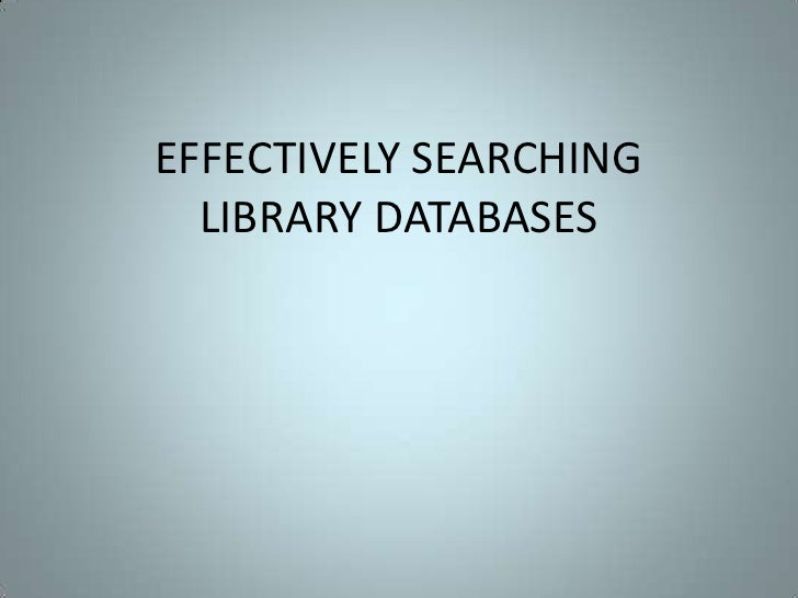 EFFECTIVELY SEARCHING LIBRARY DATABASES<br />