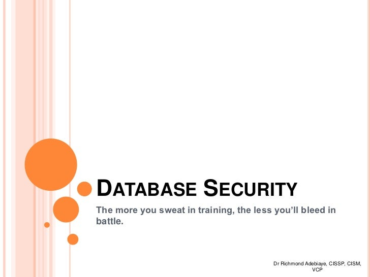DATABASE SECURITYThe more you sweat in training, the less you'll bleed inbattle.                                         D...