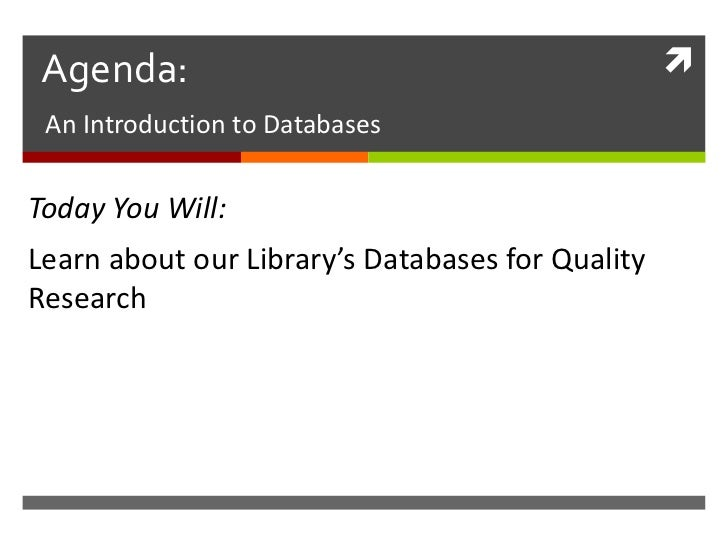 Agenda:                                            An Introduction to DatabasesToday You Will:Learn about our Library's D...