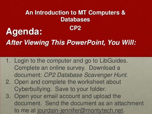 An Introduction to MT Computers &                  Databases                     CP2Agenda:After Viewing This PowerPoint, ...