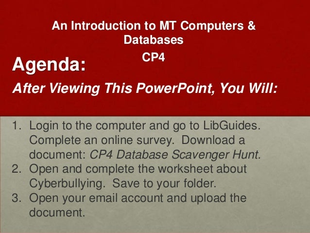 An Introduction to MT Computers &                   Databases                      CP4Agenda:After Viewing This PowerPoint...