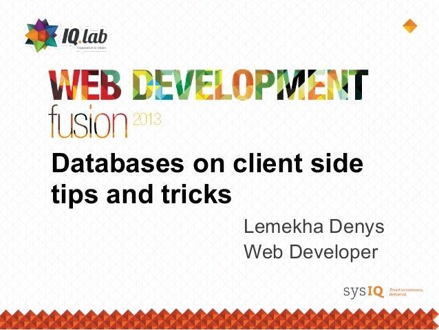Databases on client sidetips and tricksLemekha DenysWeb Developer