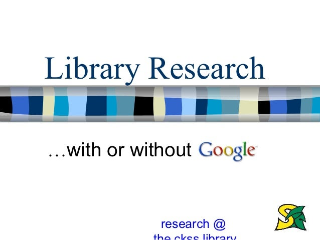 Library Research…with or without            research @