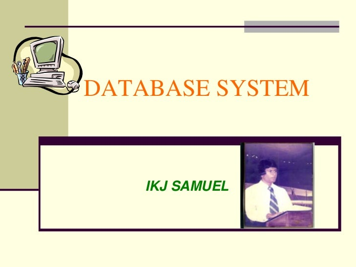 DATABASE SYSTEM    IKJ SAMUEL