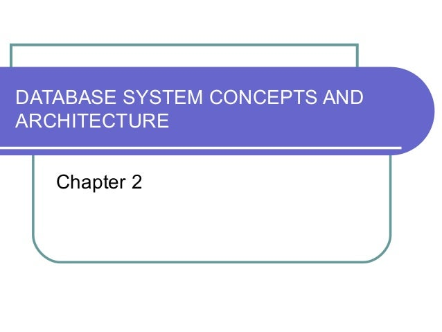 DATABASE SYSTEM CONCEPTS AND ARCHITECTURE Chapter 2