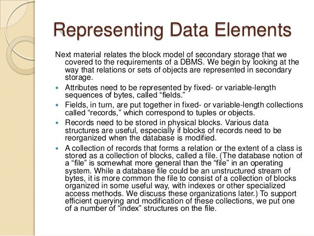 Representing Data Elements Next material relates the block model of secondary storage that we covered to the requirements ...