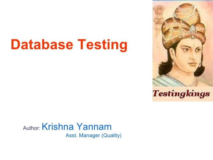 Database Testing Author:   Krishna Yannam Asst. Manager (Quality)