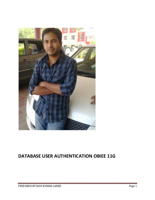 DATABASE USER AUTHENTICATION OBIEE 11G  PREPARED BY RAVI KUMAR LANKE  Page 1