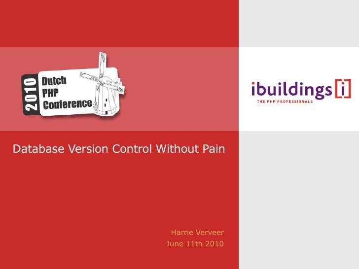 Database Version Control Without Pain                                Harrie Verveer                           June 11th 20...