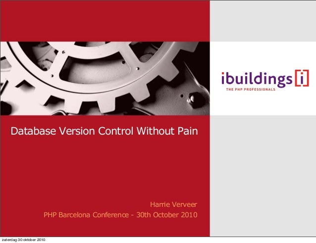 PHP Barcelona Conference - 30th October 2010 Harrie Verveer Database Version Control Without Pain zaterdag 30 oktober 2010