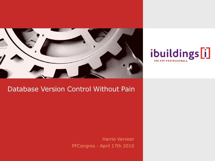 Database Version Control Without Pain                                    Harrie Verveer                   PFCongres - Apri...