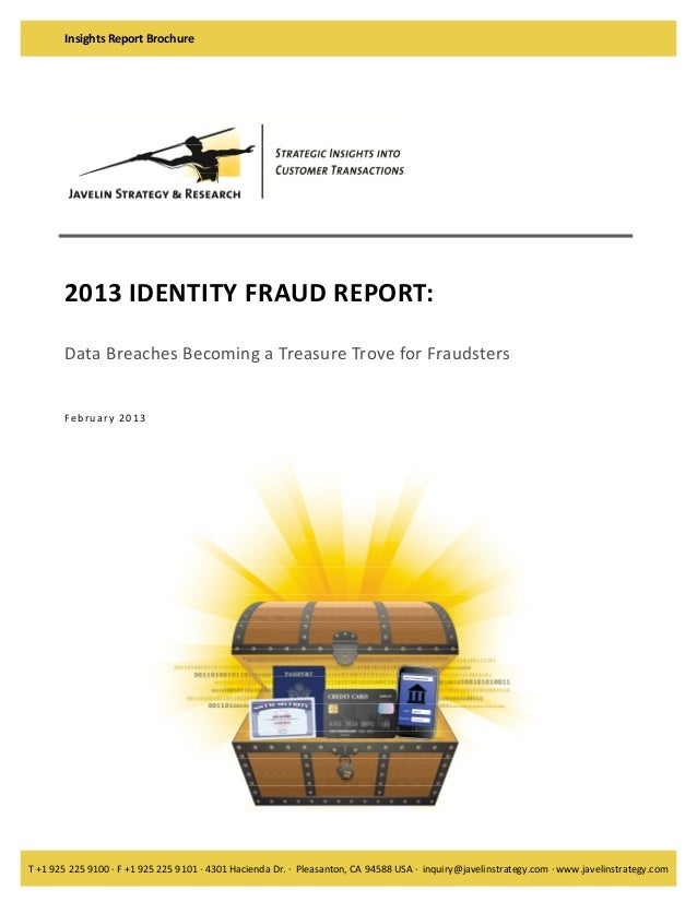 Insights Report Brochure   2013 IDENTITY FRAUD REPORT:    Data Breaches Becoming a Treasure Trove for Fraudsters        Fe...