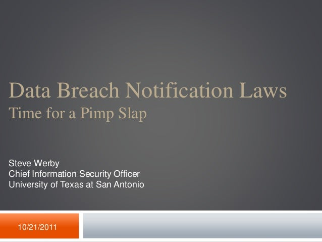 Data Breach Notification Laws Time for a Pimp Slap 10/21/2011 Steve Werby Chief Information Security Officer University of...