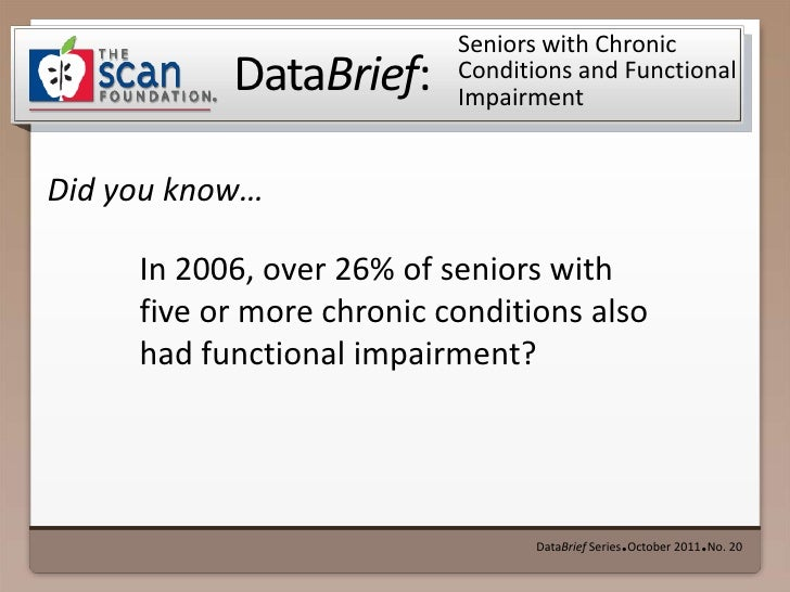 Seniors with Chronic Conditions and Functional Impairment<br />DataBrief Series ● October 2011 ● No. 20<br />In 2006, over...