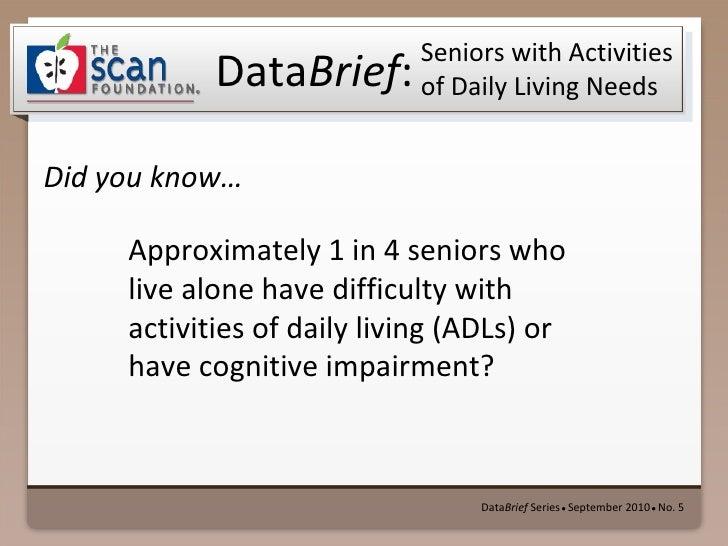 <ul><li>Data Brief  Series   ●  September 2010   ●  No. 5 </li></ul>Seniors with Activities of Daily Living Needs <ul><li>...