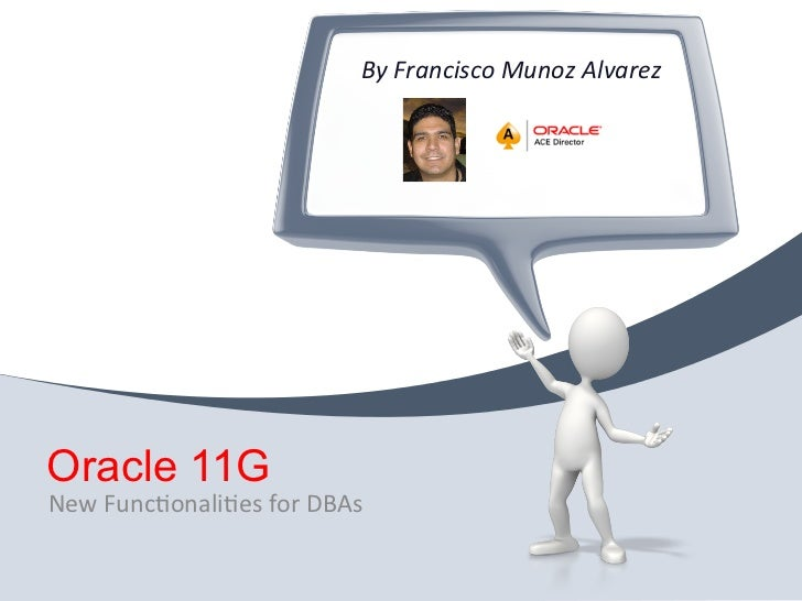 Databse & Technology 2 _ Francisco Munoz alvarez _ 11g new functionalities for DBA.pdf