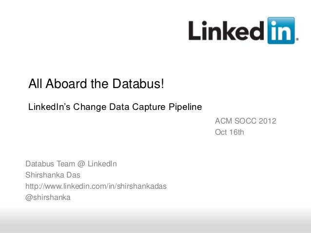 All Aboard the Databus!LinkedIn's Change Data Capture Pipeline                                           ACM SOCC 2012    ...