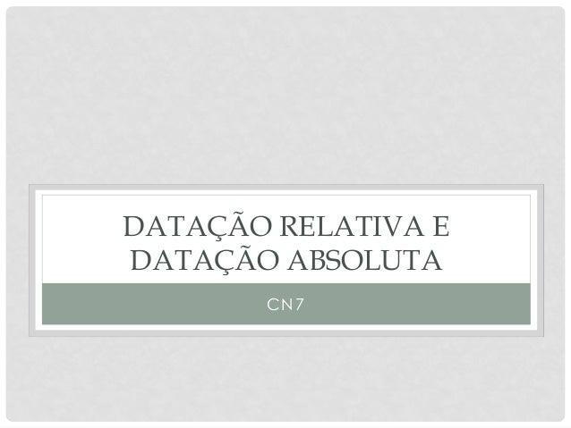 DATAÇÃO RELATIVA EDATAÇÃO ABSOLUTACN7