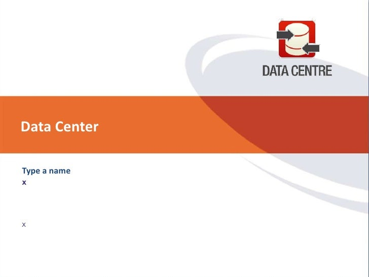 Data Center<br />Type a name<br />x<br />x<br />