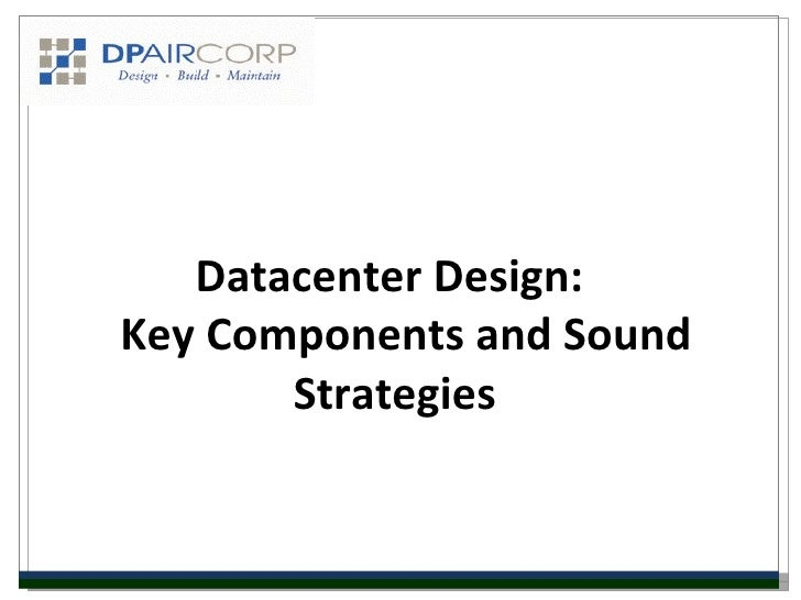 Datacenter Design:Key Components and Sound       Strategies