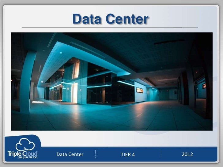 Data Center              -------                                 -------Data Center             TIER 4             2012