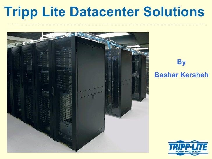 Tripp Lite Datacenter Solutions   By Bashar Kersheh