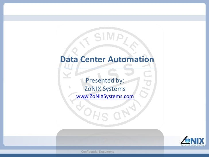 Data Center Automation        Presented by:       ZoNIX Systems    www.ZoNIXSystems.com         Confidential Document