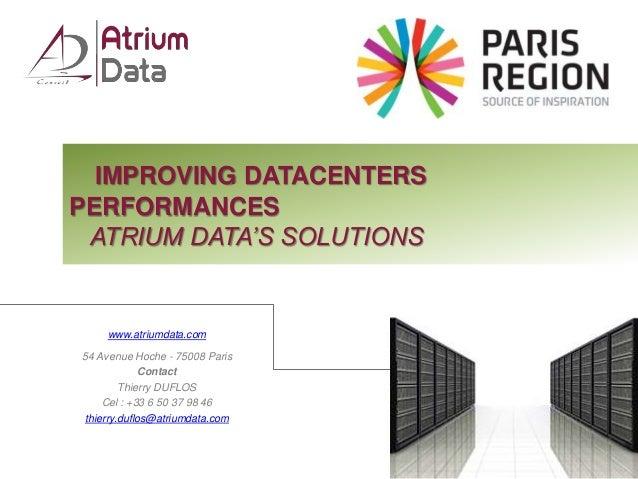 IMPROVING DATACENTERS  PERFORMANCES  ATRIUM DATA'S SOLUTIONS  www.atriumdata.com  54 Avenue Hoche - 75008 Paris  Contact  ...